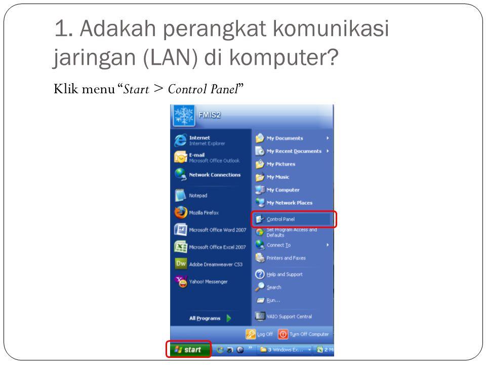 "1. Adakah perangkat komunikasi jaringan (LAN) di komputer? Klik menu ""Start > Control Panel"""