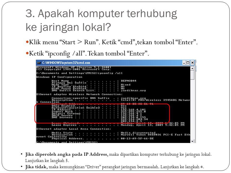 """Klik menu """"Start > Run"""". Ketik """"cmd"""",tekan tombol """"Enter"""". Ketik """"ipconfig /all"""". Tekan tombol """"Enter"""". 3. Apakah komputer terhubung ke jaringan lokal"""