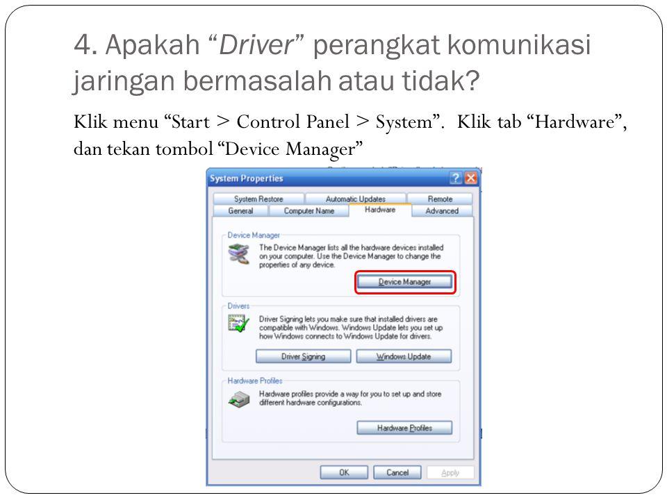 """4. Apakah """"Driver"""" perangkat komunikasi jaringan bermasalah atau tidak? Klik menu """"Start > Control Panel > System"""". Klik tab """"Hardware"""", dan tekan tom"""