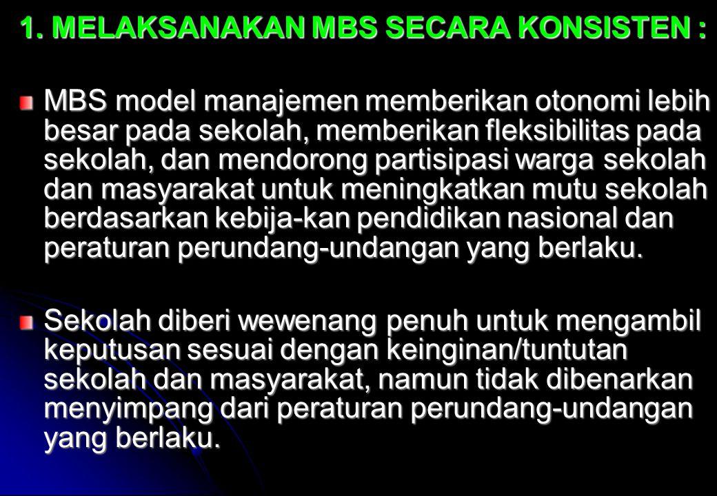 1. MELAKSANAKAN MBS SECARA KONSISTEN : MBS model manajemen memberikan otonomi lebih besar pada sekolah, memberikan fleksibilitas pada sekolah, dan men