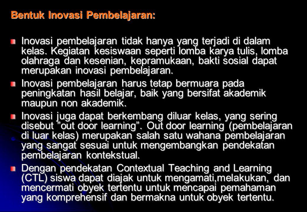 Bentuk Inovasi Pembelajaran: Inovasi pembelajaran tidak hanya yang terjadi di dalam kelas.