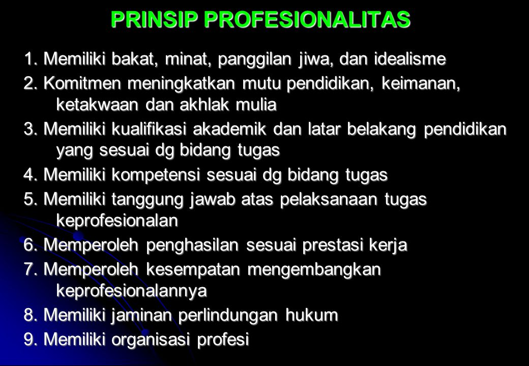 PRINSIP PROFESIONALITAS 1.Memiliki bakat, minat, panggilan jiwa, dan idealisme 2.