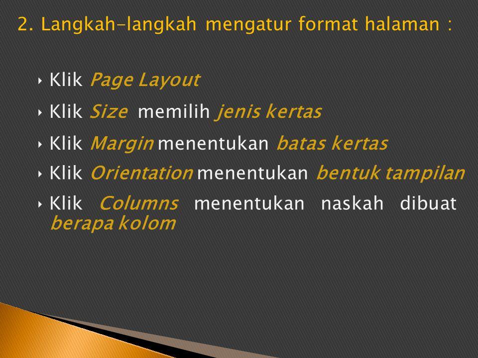 2.Langkah-langkah mengatur format halaman : ‣Klik Page Layout ‣Klik Size memilih jenis kertas ‣Klik Margin menentukan batas kertas ‣Klik Orientation m