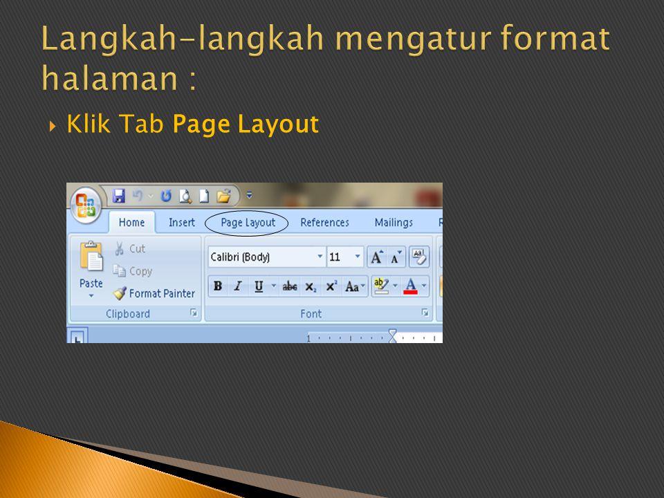 2.Langkah-langkah mengatur format halaman : ‣Klik Page Layout ‣Klik Size memilih jenis kertas ‣Klik Margin menentukan batas kertas ‣Klik Orientation menentukan bentuk tampilan ‣Klik Columns menentukan naskah dibuat berapa kolom