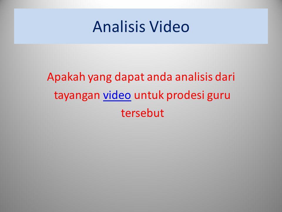 Analisis Video Apakah yang dapat anda analisis dari tayangan video untuk prodesi guruvideo tersebut