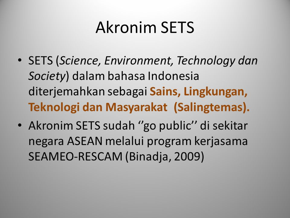 Apakah SETS? Beberapa istilah terkait SETS yaitu: -SETS (Science, Enviroment, Technology and Society) -STS ( Science, Technology, Society) -STL (Scien