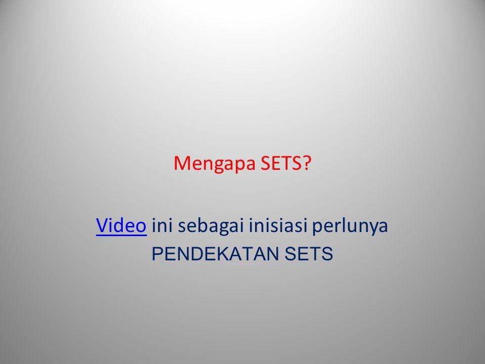 Mengapa SETS? VideoVideo ini sebagai inisiasi perlunya PENDEKATAN SETS