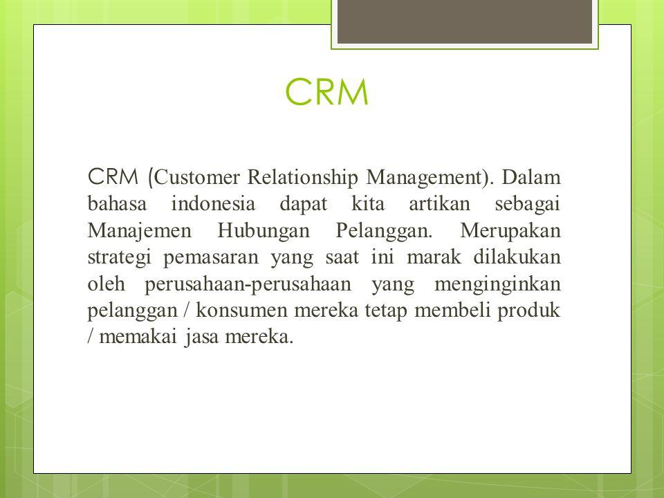 Definisi CRM  CRM adalah sebuah istilah industri TI untuk metodologi, strategi, perangkat lunak (software) dan atau aplikasi berbasis web yang mampu membantu sebuah perusahaan untuk mengelola hubungannya dengan para pelanggan.