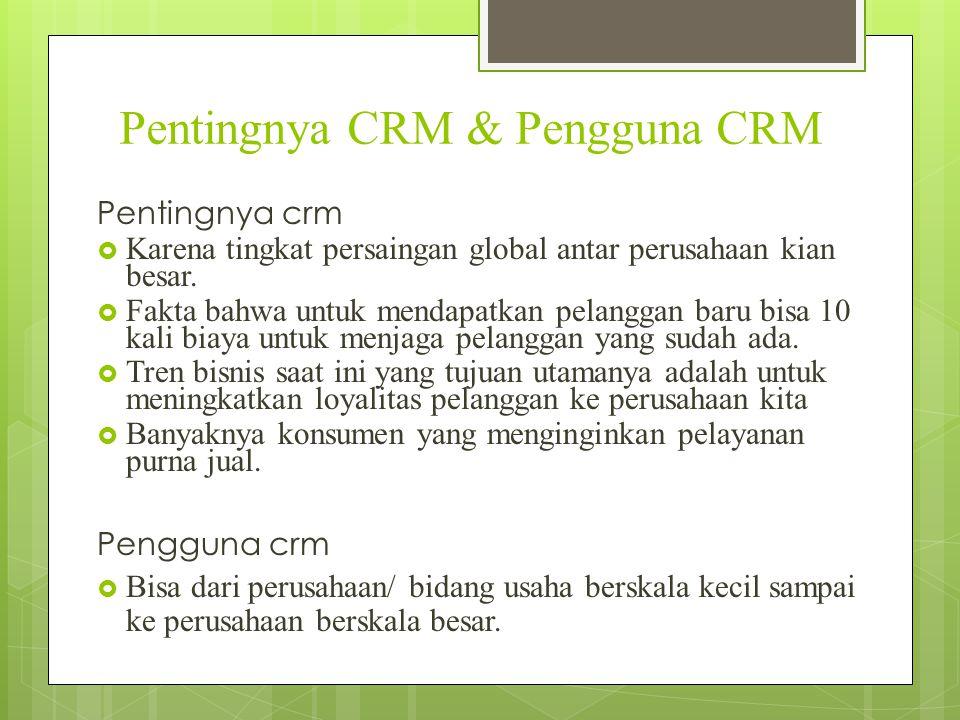 Prinsip Dasar CRM  Mengambil data input berupa data profile dari semua pelanggan (customer) dan memberikan informasi yang sesuai kepada klien berupa informasi tentang customer history, kebutuhan-kebutuhan pasar dan isu-isu lain seputar perkembangan pasar.