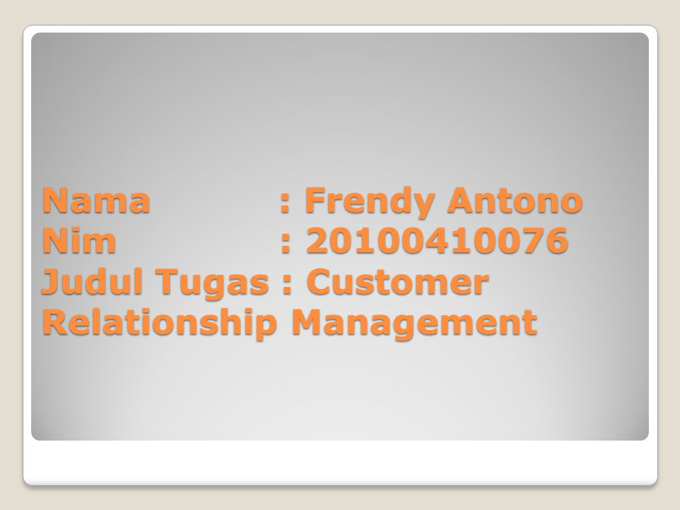 Nama : Frendy Antono Nim : 20100410076 Judul Tugas : Customer Relationship Management