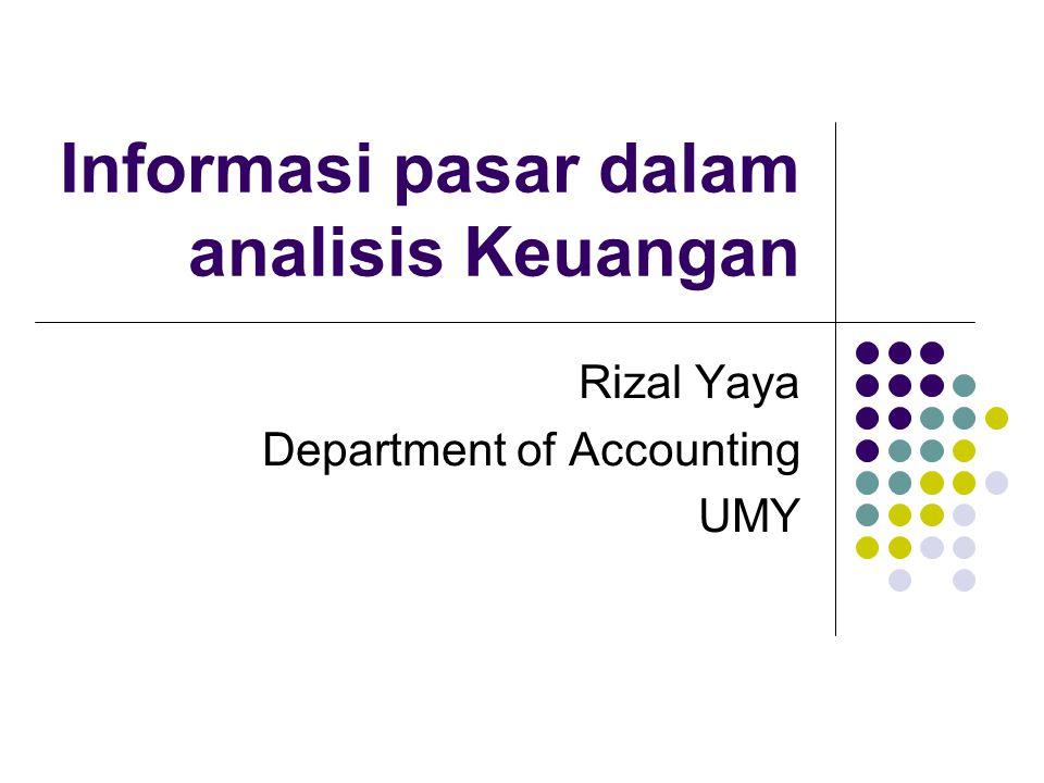 Informasi pasar dalam analisis Keuangan Rizal Yaya Department of Accounting UMY
