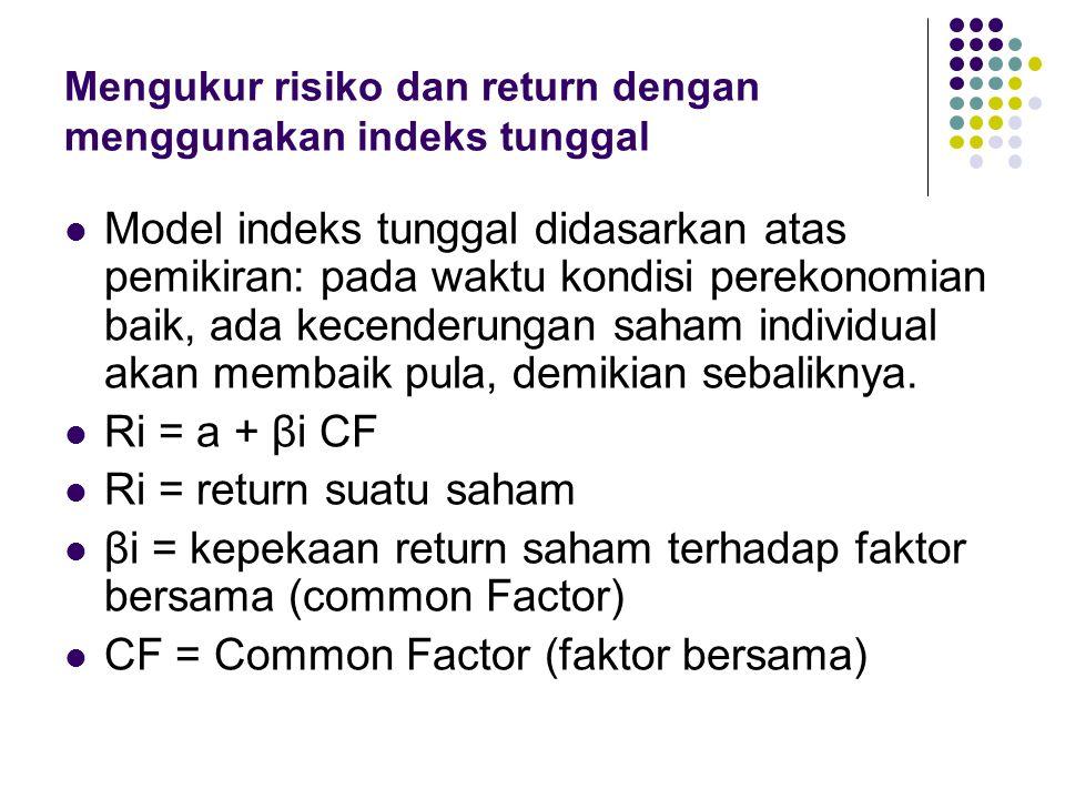 Mengukur risiko dan return dengan menggunakan indeks tunggal Model indeks tunggal didasarkan atas pemikiran: pada waktu kondisi perekonomian baik, ada