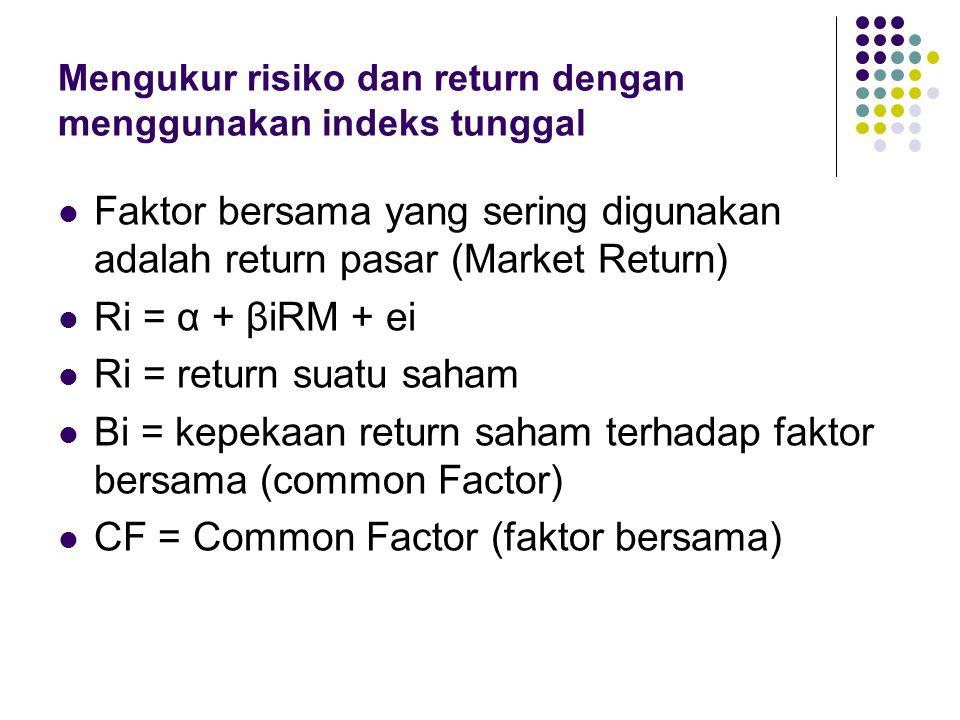 Mengukur risiko dan return dengan menggunakan indeks tunggal Faktor bersama yang sering digunakan adalah return pasar (Market Return) Ri = α + βiRM +