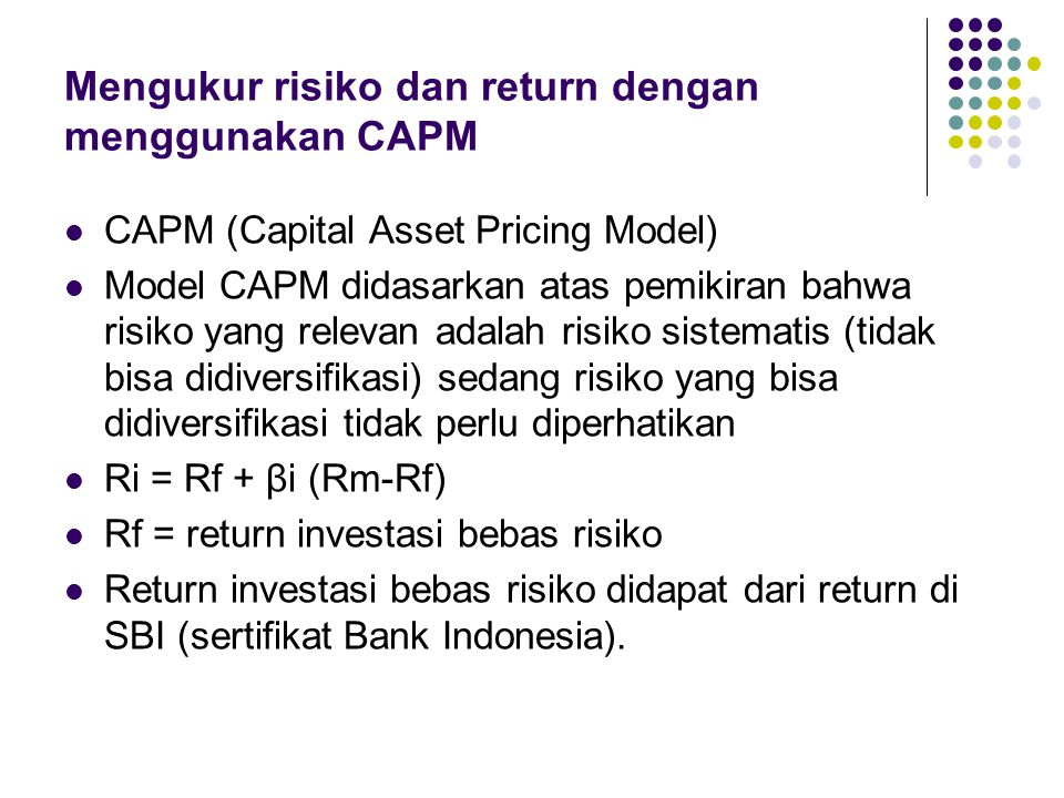 Mengukur risiko dan return dengan menggunakan CAPM CAPM (Capital Asset Pricing Model) Model CAPM didasarkan atas pemikiran bahwa risiko yang relevan a