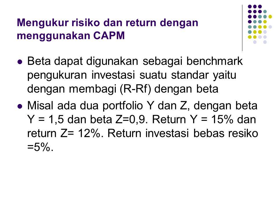 Mengukur risiko dan return dengan menggunakan CAPM Beta dapat digunakan sebagai benchmark pengukuran investasi suatu standar yaitu dengan membagi (R-R