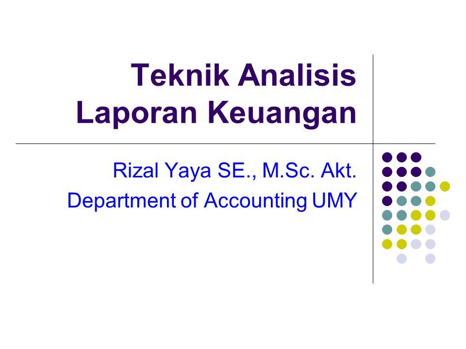 Teknik Analisis Laporan Keuangan Rizal Yaya SE., M.Sc. Akt. Department of Accounting UMY