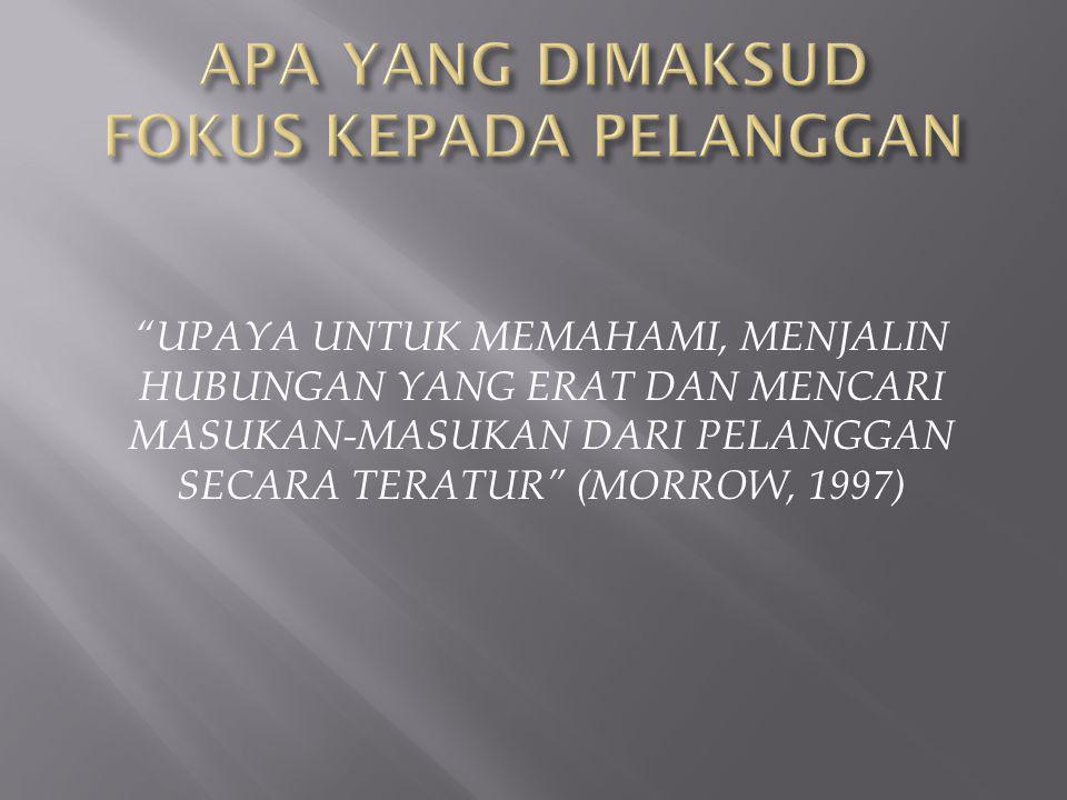 UPAYA UNTUK MEMAHAMI, MENJALIN HUBUNGAN YANG ERAT DAN MENCARI MASUKAN-MASUKAN DARI PELANGGAN SECARA TERATUR (MORROW, 1997)