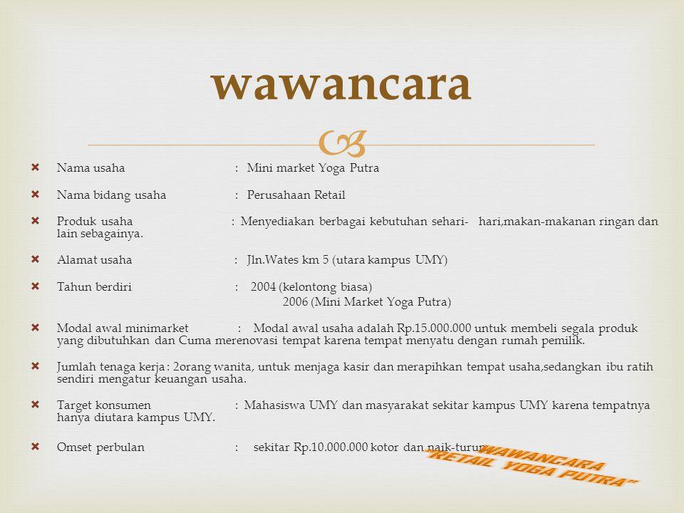   Nama usaha : Mini market Yoga Putra  Nama bidang usaha: Perusahaan Retail  Produk usaha : Menyediakan berbagai kebutuhan sehari- hari,makan-maka