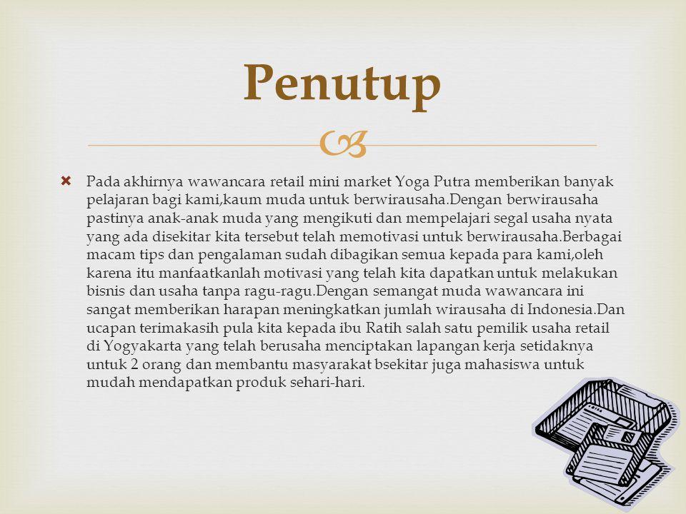   Pada akhirnya wawancara retail mini market Yoga Putra memberikan banyak pelajaran bagi kami,kaum muda untuk berwirausaha.Dengan berwirausaha pasti