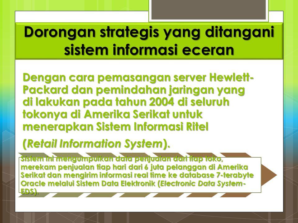 Dorongan strategis yang ditangani sistem informasi eceran Dengan cara pemasangan server Hewlett- Packard dan pemindahan jaringan yang di lakukan pada