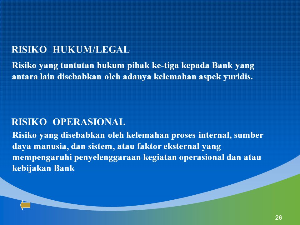 26 Risiko yang tuntutan hukum pihak ke-tiga kepada Bank yang antara lain disebabkan oleh adanya kelemahan aspek yuridis. RISIKO HUKUM/LEGAL Risiko yan