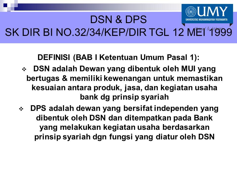 DSN & DPS SK DIR BI NO.32/34/KEP/DIR TGL 12 MEI 1999 DEFINISI (BAB I Ketentuan Umum Pasal 1):  DSN adalah Dewan yang dibentuk oleh MUI yang bertugas