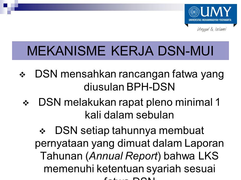 MEKANISME KERJA DSN-MUI  DSN mensahkan rancangan fatwa yang diusulan BPH-DSN  DSN melakukan rapat pleno minimal 1 kali dalam sebulan  DSN setiap ta