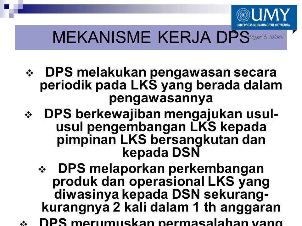 MEKANISME KERJA DPS  DPS melakukan pengawasan secara periodik pada LKS yang berada dalam pengawasannya  DPS berkewajiban mengajukan usul- usul penge