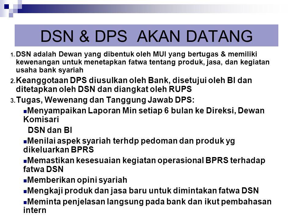 DSN & DPS AKAN DATANG 1. DSN adalah Dewan yang dibentuk oleh MUI yang bertugas & memiliki kewenangan untuk menetapkan fatwa tentang produk, jasa, dan