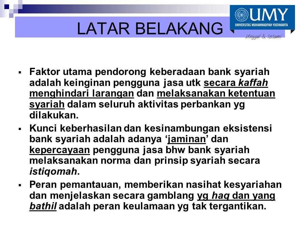 LATAR BELAKANG  Faktor utama pendorong keberadaan bank syariah adalah keinginan pengguna jasa utk secara kaffah menghindari larangan dan melaksanakan