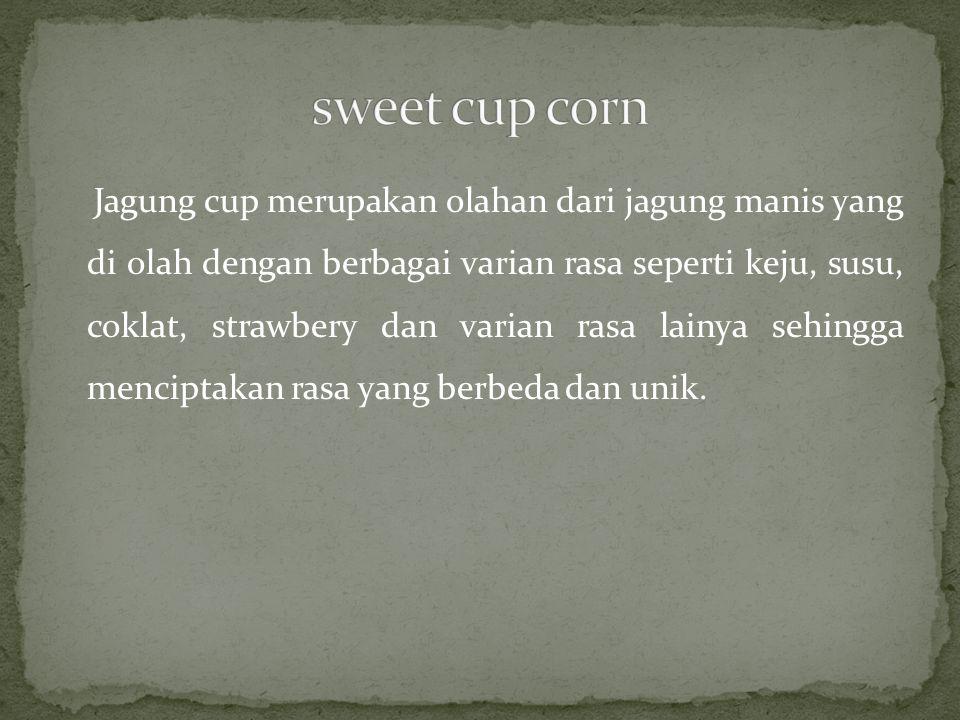 Jagung cup merupakan olahan dari jagung manis yang di olah dengan berbagai varian rasa seperti keju, susu, coklat, strawbery dan varian rasa lainya se