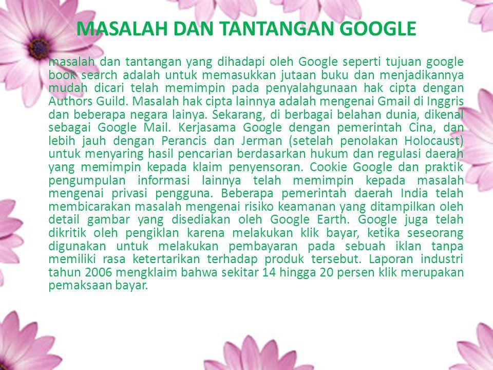 MASALAH DAN TANTANGAN GOOGLE masalah dan tantangan yang dihadapi oleh Google seperti tujuan google book search adalah untuk memasukkan jutaan buku dan