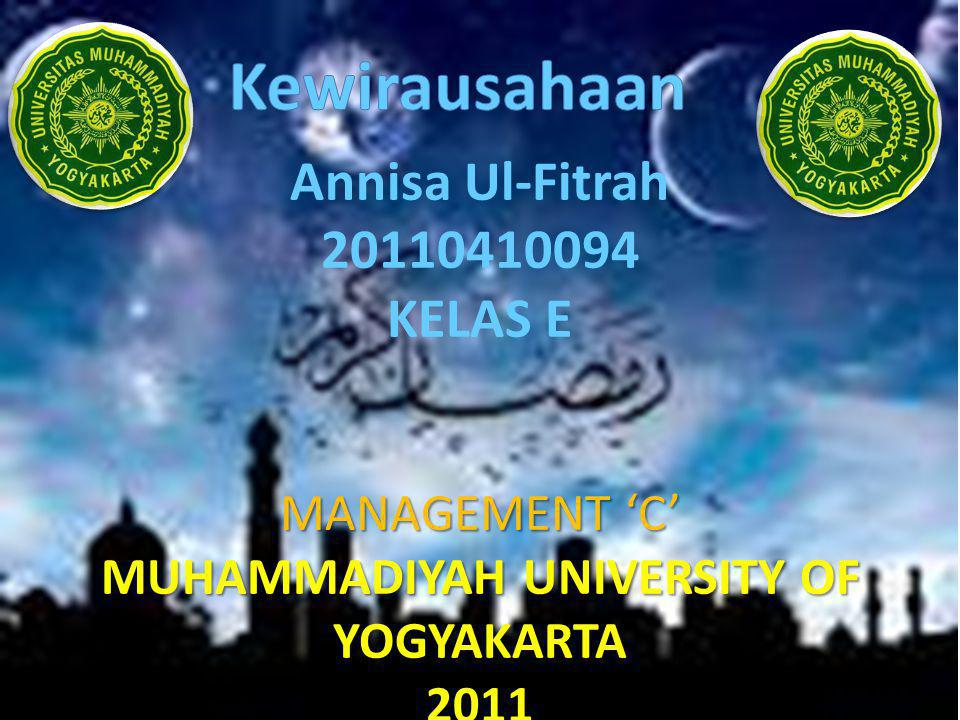 MANAGEMENT 'C' MUHAMMADIYAH UNIVERSITY OF YOGYAKARTA 2011 Annisa Ul-Fitrah 20110410094 KELAS E MANAGEMENT 'C' MUHAMMADIYAH UNIVERSITY OF YOGYAKARTA 2011