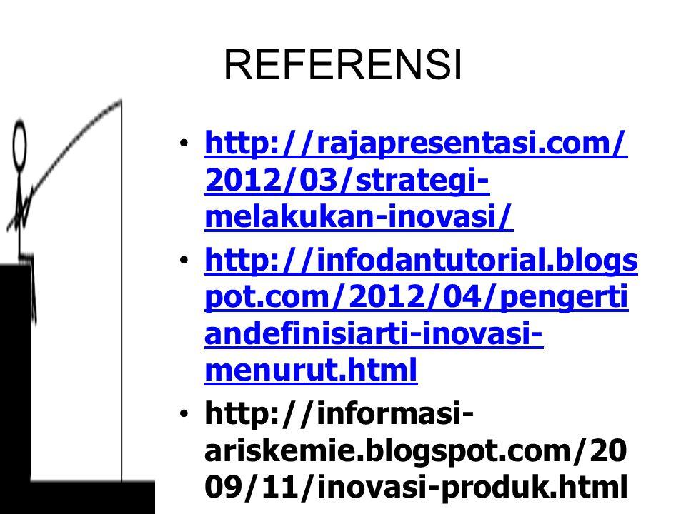 REFERENSI http://rajapresentasi.com/ 2012/03/strategi- melakukan-inovasi/http://rajapresentasi.com/ 2012/03/strategi- melakukan-inovasi/ http://infoda