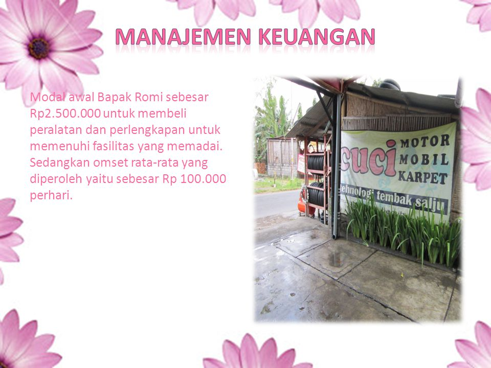 Modal awal Bapak Romi sebesar Rp2.500.000 untuk membeli peralatan dan perlengkapan untuk memenuhi fasilitas yang memadai. Sedangkan omset rata-rata ya