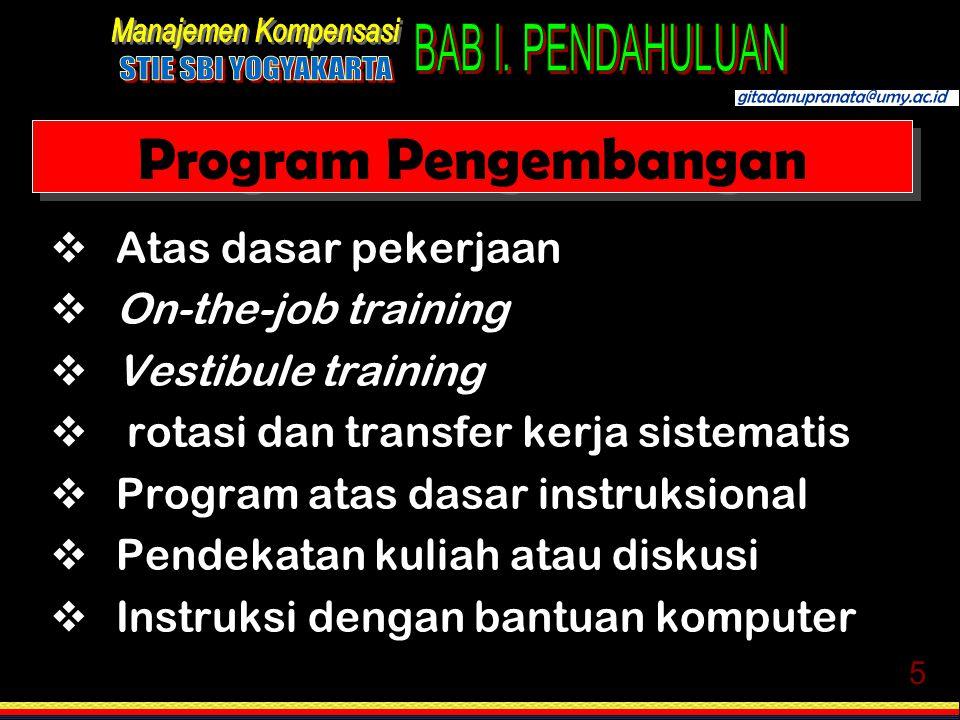 5 Program Pengembangan  Atas dasar pekerjaan  On-the-job training  Vestibule training  rotasi dan transfer kerja sistematis  Program atas dasar i
