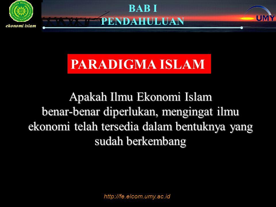 http://fe.elcom.umy.ac.id BAB I PENDAHULUAN ekonomi islam Bagi muslim, islam adalah jalan hidup yang mengatur seluruh aspek kehidupan   …        Hai orang-orang beriman, masuklah kamu ke dalam Islam secara keseluruhan.. (Q.S.
