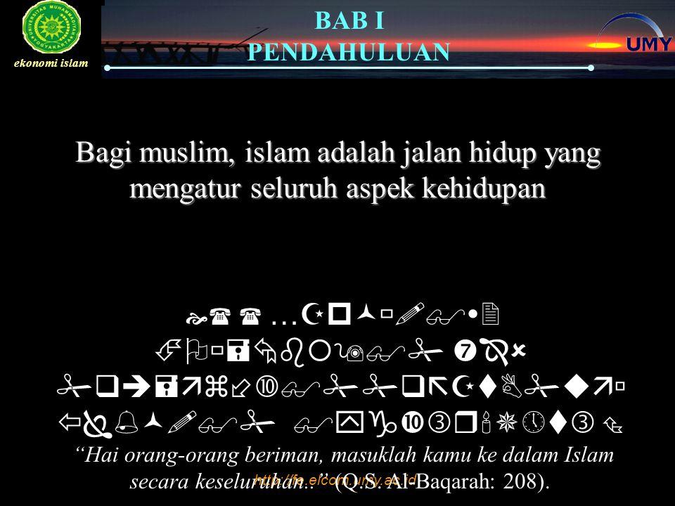 http://fe.elcom.umy.ac.id BAB I PENDAHULUAN ekonomi islam Bagi muslim, islam adalah jalan hidup yang mengatur seluruh aspek kehidupan   …  