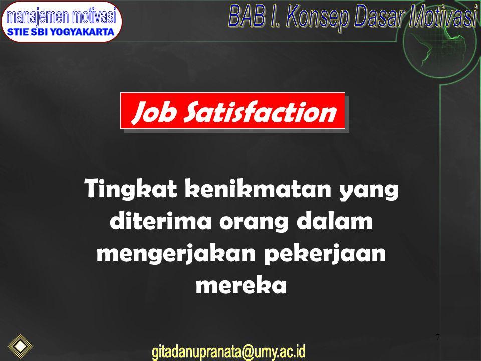 7 Job Satisfaction Tingkat kenikmatan yang diterima orang dalam mengerjakan pekerjaan mereka