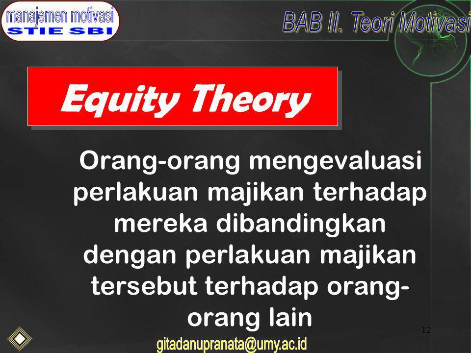 12 Equity Theory Orang-orang mengevaluasi perlakuan majikan terhadap mereka dibandingkan dengan perlakuan majikan tersebut terhadap orang- orang lain