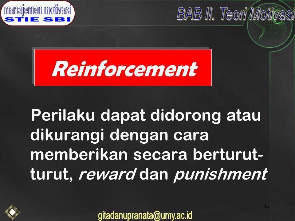 14 Reinforcement Perilaku dapat didorong atau dikurangi dengan cara memberikan secara berturut- turut, reward dan punishment