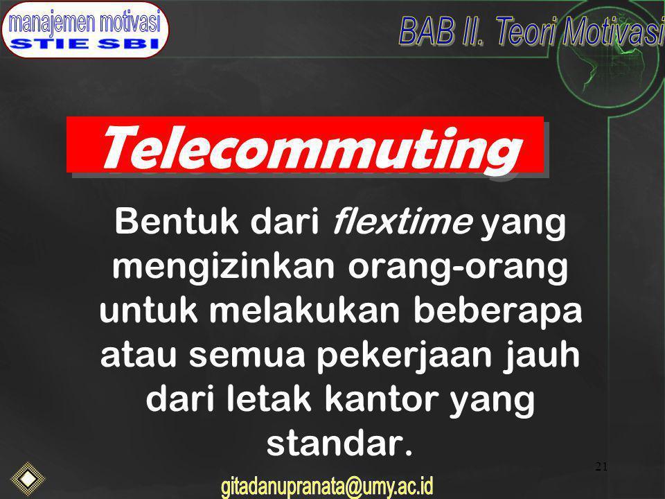 21 Telecommuting Bentuk dari flextime yang mengizinkan orang-orang untuk melakukan beberapa atau semua pekerjaan jauh dari letak kantor yang standar.