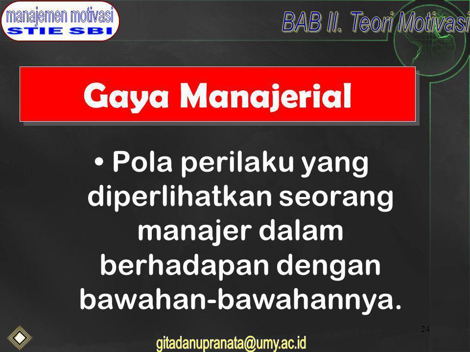24 Gaya Manajerial Pola perilaku yang diperlihatkan seorang manajer dalam berhadapan dengan bawahan-bawahannya.