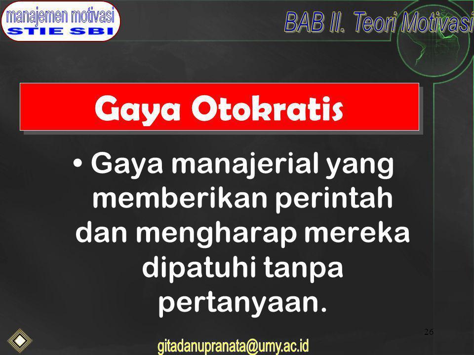 26 Gaya Otokratis Gaya manajerial yang memberikan perintah dan mengharap mereka dipatuhi tanpa pertanyaan.
