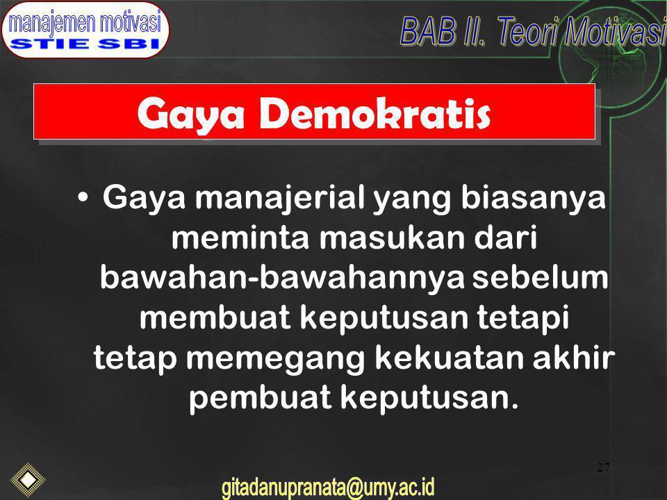 27 Gaya Demokratis Gaya manajerial yang biasanya meminta masukan dari bawahan-bawahannya sebelum membuat keputusan tetapi tetap memegang kekuatan akhir pembuat keputusan.