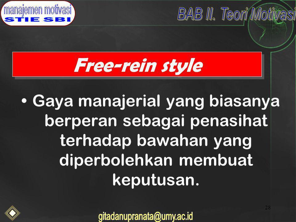 28 Free-rein style Gaya manajerial yang biasanya berperan sebagai penasihat terhadap bawahan yang diperbolehkan membuat keputusan.