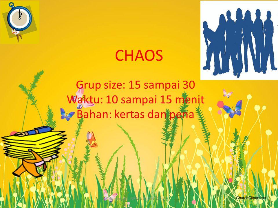 CHAOS Grup size: 15 sampai 30 Waktu: 10 sampai 15 menit Bahan: kertas dan pena Nurmiyati.