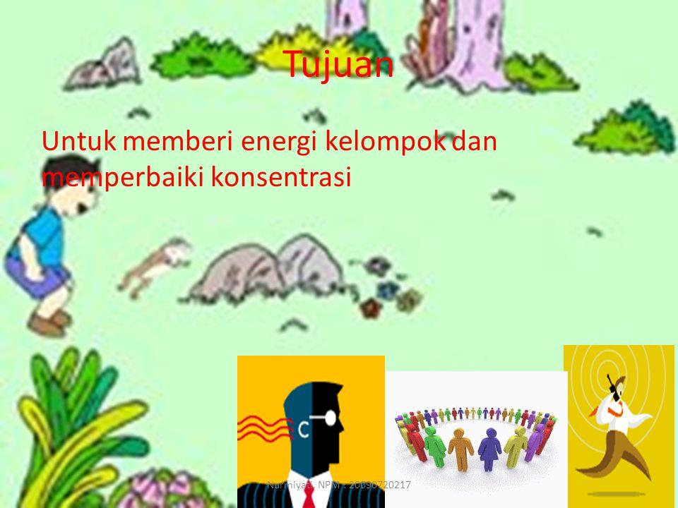Tujuan Untuk memberi energi kelompok dan memperbaiki konsentrasi Nurmiyati. NPM : 20090720217
