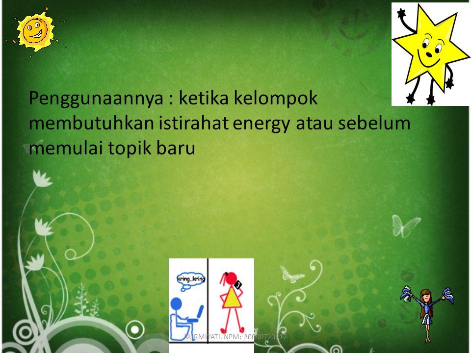 Tujuan : untuk mendorong energy dalam komunikasi kelompok NURMIYATI. NPM: 20090720217