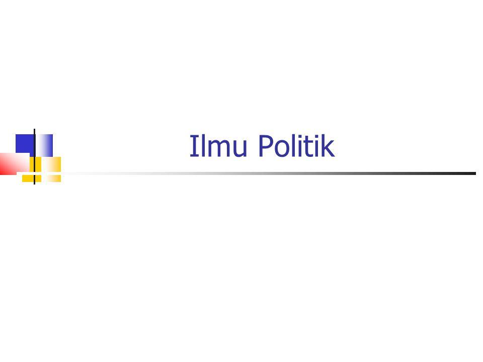 DEFINISI ILMU POLITIK ONTOLOGI: Ilmu tentang hakikat sesuatu/benda/hal/aspek yang dikaji.